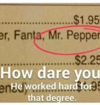 But it's a doctorate in spices and herbs so he's not a MEDICAL doctor...😉 - - - fun funny pun puns punny meme memes fun life goals lit pics beach humor cleanmeme joke jokes laugh laughs giantmegasponge sponge4days laugh laughs haha love lol cashmeousside fire joke clean me fail literally: $1.95  er, Fanta, Mr. Pepper  $2.25  How dare you  anHe worked hard for  that degree. But it's a doctorate in spices and herbs so he's not a MEDICAL doctor...😉 - - - fun funny pun puns punny meme memes fun life goals lit pics beach humor cleanmeme joke jokes laugh laughs giantmegasponge sponge4days laugh laughs haha love lol cashmeousside fire joke clean me fail literally