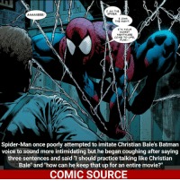 """Oh Spidey 😂😂😂 - Comic: The Amazing Spider-Man 589 _____________________________________________________ - - - - - - - Spiderman Daredevil Wolverine Logan Deadpool Hulk LukeCage Thor CaptainAmerica Avengers Xmen StarWars Defenders Ironman DarthVader Doctorstrange Yoda SpidermanHomecoming Marvel ComicFacts Superhero Comics Like4ike Like Facts Disney DCcomics Netflix: 1 AM THE  SPIDER.  AAAA/IEEE!  TOWN  THE NIGHT.  1 M YOUR  WORST  NIeMT MARE  COME TO LIFE.  PUNK  Spider-Man once poorly attempted to imitate Christian Bale's Batman  voice to sound more intimidating but he began coughing after saying  three sentences and said """"I should practice talking like Christian  YOUR  Bale"""" and """"how can he keep that up for an entire movie?""""  COMIC SOURCE Oh Spidey 😂😂😂 - Comic: The Amazing Spider-Man 589 _____________________________________________________ - - - - - - - Spiderman Daredevil Wolverine Logan Deadpool Hulk LukeCage Thor CaptainAmerica Avengers Xmen StarWars Defenders Ironman DarthVader Doctorstrange Yoda SpidermanHomecoming Marvel ComicFacts Superhero Comics Like4ike Like Facts Disney DCcomics Netflix"""