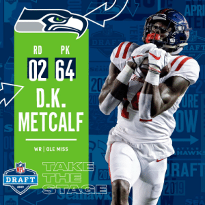 With the #64 overall pick in the 2019 @NFLDraft, the @Seahawks select WR D.K. Metcalf! #NFLDraft https://t.co/41HMYGWPWM: 1  APR  IFL  RD PK  RAFT  2019  02 64  RE  OW  METCALF  WR OLE MISS  ATTLE  HAWK  TAKE  RAFT  NFL  DRAFT THE  20  2019  DRAFT With the #64 overall pick in the 2019 @NFLDraft, the @Seahawks select WR D.K. Metcalf! #NFLDraft https://t.co/41HMYGWPWM