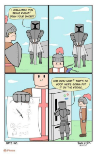 Brave, Good, and Sword: 1 CHALLENGE YOu  BRAVE KNIGHT!  DRAW YOUR SWORD!  you kNOW WHAT? THAT'S SO  GOOD WE'RE GONNA PUT  IT ON THE FRIDGE.  7  NATE INC  110IS  Photos <p>Good Knight</p>