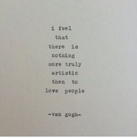 Love, Van Gogh, and Van: 1 feel  that  there is  nothing  more truly  artistic  then to  love people  -van gogh-