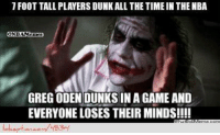 Greg Oden's NBA Dunk! Credit: Charlie Furca: 1 FOOTTALL PLAYERS DUNKALLTHE TIMEIN THE NBA  ONEAMemes  GREG ODEN DUNKS IN A GAME AND  EVERYONE LOSES THEIR MINDS!!!! Greg Oden's NBA Dunk! Credit: Charlie Furca