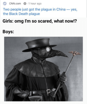 It is time: 1 hour ago  CNN.com  Two people just got the plague in China  the Black Death plague  yes,  Girls: omg I'm so scared, what now!?  Вoys: It is time