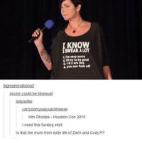 Memes, 🤖, and Suite Life: 1.I'm very sorry  2.rll try to be good  2.1&iare lles  4 you can fuck off  big mammallama5  doctor could-be bisexual  Lady Sidhe:  carryonmywaywardmeese:  Kim Rhodes Houston Con 2015  I need this fucking shirt.  Is that the mom from suite life of Zach and Cody?!? my favourite human being