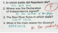 Memes, 🤖, and Napoleon: 1. In which battle did Napoleon die?  His last one  2. Where was the Declaration  of Independence signed?  The 60 ton The  pre  3. The Ravi River flows in which state?  state  Liqui  4. What is the main reason for divorce?  MARRIAGE A or creativity Follow @girlsthinkimfunny for your daily dose of comedy 🔥🔥🔥