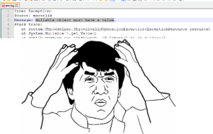 At-At, Today, and Got: 1 Inner Exception:  2 Source: mscorlib  3 Message: Nullable object must have a value.  4 Stack trace:  5  System. ThrowHelper.ThrowInvalidoperationException (ExceptionResource  System. Nullable'1.get_Value ()  resource)  at  at  7 Got this error today while debugging, I was literally speechless for a minute.