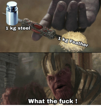Fuck, Science, and Steel: 1 kg steel  1ka Feather  !  What  the fuck Science nibba