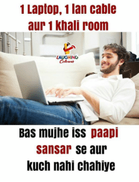 Auring: 1 Laptop, 1 lan cable  aur 1 khali room  LAUGHINC  Colours  Bas mujhe iss paapi  sansar se aur  Kuch nahi chaniye