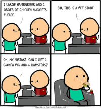 🐹🍔: 1 LARGE HAMBURGER AND 1  ORDER OF CHICKEN NUGGETS,  PLEASE  SIR, THIS IS A PET STORE.  OH, MY MISTAKE. CAN I GET 1  GUINEA PIG AND 6 HAMSTERS?  Cyanide and Happiness © Explosm.net 🐹🍔