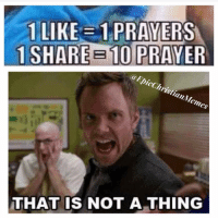 NOT A THING: 1 LIKE 1 PRAYERS  1 SHARE B10 PRAYER  (a Epic ChristianMemes  THAT IS NOT A THING NOT A THING