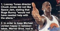 "Ya'll ready for this? https://t.co/hiIbSVvV8g https://t.co/G3avUzP8KF: 1. Looney Tunes director  Chuck Jones did not like  Space Jam, stating that  Bugs Bunny ""would not  have needed help with  the aliens.""  2. In order to keep Michael  Jordan happy in between  takes, Warner Bros. had to Ya'll ready for this? https://t.co/hiIbSVvV8g https://t.co/G3avUzP8KF"