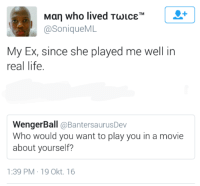 <p>And the Academy Award goes to&hellip; (via /r/BlackPeopleTwitter)</p>: 1  Man who lived T  @SoniqueML  My Ex, since she played me well in  real life.  WengerBall @BantersaurusDev  Who would you want to play you in a movie  about yourself?  1:39 PM-19 Okt. 16 <p>And the Academy Award goes to&hellip; (via /r/BlackPeopleTwitter)</p>