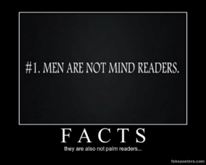 very-demotivational:  Facts - Demotivational Poster:  #1 . MEN ARE NOT MIND READERS.  FACT S  they are also not palm readers...  fakeposters.com very-demotivational:  Facts - Demotivational Poster