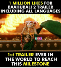 Memes, 🤖, and Baahubali: 1 MILLION LIKES FOR  BAAHUBALI 2 TRAILER  INCLUDING ALL LANGUAGES  VC J  WWW. RVCU.COM  1st TRAILER  EVER IN  THE WORLD TO REACH  THIS MILESTONE Baahubali 2 Trailer rvcjinsta