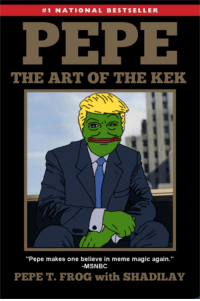 """#1 NATIONAL BESTSELLER  PEPE  THE ART OF THE KEK  """"Pepe makes one believe in meme magic again.""""  -MSNBC  PEPE T. FROG with SHADILAY"""