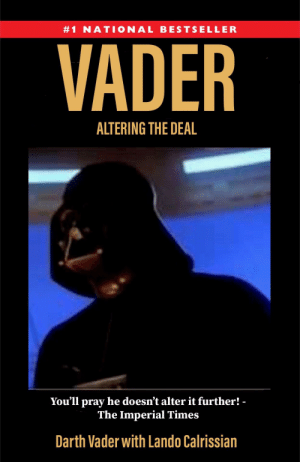 Darth Vader, Time, and All The:  #1 NATIONAL BESTSELLER  VADER  ALTERING THE DEAL  You'll pray he doesn't alter it further!  The Imperial Times  Darth Vader with Lando Calrissian This deal is getting worse all the time.