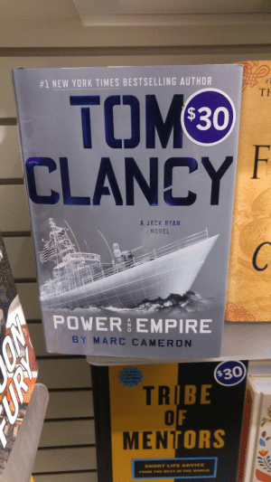 Sowho wrote this?:  #1 NEW YORKTIMES BESTSELLING AUTHOR  TOM  -CLANCY  -  TH  $30  A JACK RYAN  NOVEL  POWER EMPIRE  BY MARC CAMERON  $30  TRI  IBE  MENTO  「ORS  SHORT LIFE ADVICE  FROM THE BEST IN THE WORLD Sowho wrote this?