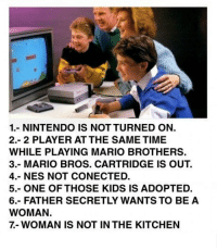 <p>Fallos en la foto.</p>: 1.- NINTENDO IS NOT TURNED ON.  2.- 2 PLAYER AT THE SAME TIME  WHILE PLAYING MARIO BROTHERS  3.- MARIO BROS. CARTRIDGE IS OUT.  4.- NES NOT CONECTED.  5.- ONE OF THOSE KIDS IS ADOPTED.  6. FATHER SECRETLY WANTS TO BE A  WOMAN  7-WOMAN IS NOT IN THE KITCHEN <p>Fallos en la foto.</p>
