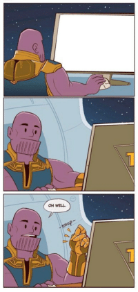 A new Thanos meme template: 1  OH WELL. A new Thanos meme template