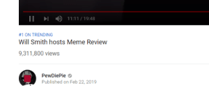 #1 ON TRENDING  Will Smith hosts Meme Review  9,311,800 views  PewDiePie  Published on Feb 22, 2019 Trending?