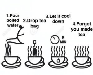 laughoutloud-club:  How to make yourself a mug of tea: 1.Pour  boiled 2.Drop tea down 4.Forget  waterbag  3.Let it cool  you made  tea  MIN laughoutloud-club:  How to make yourself a mug of tea