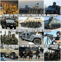 Community, Meme, and Memes: 1  SOMEOFTHESE AREPICTURES OFTHE MILITARY  SOME ARE PICTURES OFTHE POLICE  UST KIDDING THEYREALL PICTURES OF POLICE Join our new group for the latest updates:  Police Accountability & Filming Cop Community Thanks to Police The Police for the meme
