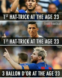 memes: 1 ST HATTRICK AT THE AGE 23  Troll Football  1ST HATTRICK AT THE AGE 23  3 BALLON D'OR AT THE AGE 23