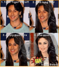 Confused, Memes, and Tiger: 1 Take Tiger Shroff  2.  d long hair  4 Use powder  3 ly mascara  Confused Matmd  iest  un  age in  UN CO and vote  me and my 10  profiles  U get Bebo! 😂😂