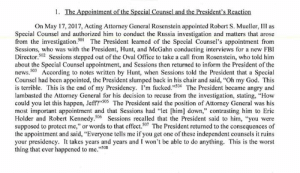 """From Mueller report: After Sessions told Trump that a Special Counsel was appointed, Trump said: """"Oh my God. This is terrible. This is the end of my Presidency. I'm fucked.""""   https://www.axios.com/mueller-report-released-trump-russia-collusion-obstruction-8bb646b5-69d6-4210-b17f-1e78758882c3.html?utm_source=facebook&utm_medium=social&utm_campaign=organic&utm_content=1100: 1.  The Appointment of the Special Counsel and the President's Reaction  On May 17, 2017, Acting Attorney General Rosenstein appointed Robert S. Mueller, III as  Special Counsel and authorized him to conduct the Russia investigation and matters that arose  from the investigation.51The President learned of the Special Counsel's appointment from  Sessions, who was with the President, Hunt, and McGahn conducting interviews for a new FBI  Director.2 Sessions stepped out of the Oval Office to take a call from Rosenstein, who told him  about the Special Counsel appointment, and Sessions then returned to inform the President of the  news.503 According to notes written by Hunt, when Sessions told the President that a Special  Counsel had been appointed, the President slumped back in his chair and said, """"Oh my God. This  is terrible. This is the end of my Presidency. I'm fucked.4 The President became angry and  lambasted the Attorney General for his decision to recuse from the investigation, stating, """"How  could you let this happen, Jeff?""""50s The President said the position of Attorney General was his  most important appointment and that Sessions had """"let [him] down,"""" contrasting him to Eric  Holder and Robert Kennedy.506 Sessions recalled that the President said to him, """"you were  supposed to protect me,"""" or words to that effect.7 The President returned to the consequences of  the appointment and said, """"Everyone tells me if you get one of these independent counsels it ruins  your presidency. It takes years and years and I won't be able to do anything. This is the worst  thing that ever happened to me.""""8 F"""