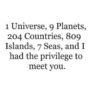 https://iglovequotes.net/: 1 Universe, 9 Planets,  204 Countries, 809  Islands, 7 Seas, and I  had the privilege to  meet you. https://iglovequotes.net/