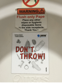 Funny, Thank You, and Jets: ,1,  WARNINGA  Flush only Pape  Place any other  wipes or hygienic  disposable items  in the side receptacle.  Thank You !  Sanitary System  - made to please  JETS.  DON T  THROW
