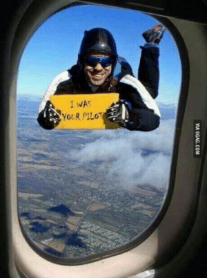 9gag, Com, and Via: 1 WAS  YOUR PILOT  VIA 9GAG.COM