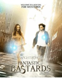 Fantastic Bastards and where to find them 😂: 1  WELCOME TO A NEW ERA  FOR WESTEROS  NIGHTS KING  FANTASTIC  AND WHERE  TO FIND THEM Fantastic Bastards and where to find them 😂