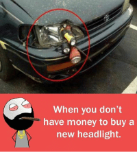 Memes, Money, and 🤖: 1  When you don't  have money to buy a  new headlight.