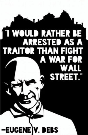 "Don't fight this Irani war losers: 1 WOULD RATHER BE  ARRESTED AS A  TRAITOR THAN FIGHT  A WAR FOR  WALL  STREET.""  -EUGENE V. DEBS Don't fight this Irani war losers"