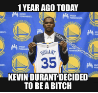 Arfs: 1 YEAR AGO TODAY  KAISER  PERMANENTE  PERMANENTE  ARE  KA  NENTE  PRIO  KAISER  PERMAN  PERMAN  EN S7  35  ARF  ENTE  PER  DEN  KEVIN DURANT DECIDED  TO BE A BITCH