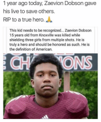 Rest In Peace to a hero 🙏 - Follow (@daaamnpics) For More! 😂: 1 year ago today, Zaevion Dobson gave  his live to save others  RIP to a true hero  This kid needs to be recognized... Zaevion Dobson  15 years old from Knoxville was killed while  shielding three girls from multiple shots. He is  truly a hero and should be honored as such. He is  the definition of American. Rest In Peace to a hero 🙏 - Follow (@daaamnpics) For More! 😂