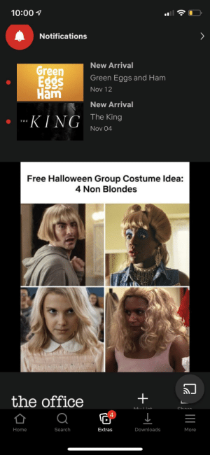 """My Netflix had a meme in it: 10:00  Notifications  New Arrival  Green  Eggs  Ham  Green Eggs and Ham  Nov 12  New Arrival  The King  """"ΚΙ NG  THE  Nov 04  Free Halloween Group Costume Idea:  4 Non Blondes  the office  chore  4  More  Home  Search  Extras  Downloads  + My Netflix had a meme in it"""