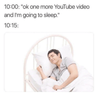 "Memes, youtube.com, and Video: 10:00: ""ok one more YouTube video  and I'm going to sleep.""  10:15 https://t.co/VZolWzSoSi"