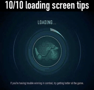 Haha 😂😂 Tag your friends! 😎 love leagueoflegends csgo overwatch hearthstone dota2 pubg heroesofthestorm callofduty fifa destiny2 esport smite videogame lol gamer xboxone ps4 fortnite gaming esports worldofwarcraft console game games pc gta follow4folllow rocketleague amazing: 10/10 loading screen tips  LOADING  If you're having trouble winning in combat, try getting better at the game. Haha 😂😂 Tag your friends! 😎 love leagueoflegends csgo overwatch hearthstone dota2 pubg heroesofthestorm callofduty fifa destiny2 esport smite videogame lol gamer xboxone ps4 fortnite gaming esports worldofwarcraft console game games pc gta follow4folllow rocketleague amazing