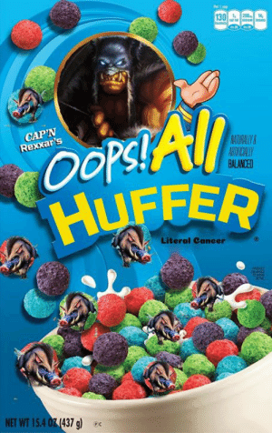 Memes, Cancer, and 🤖: 10  120014  CAPN  Rexxar's  ATURALY  OOPsi  FER  Literal Cancer  NET WT 15.4 0(437g) ec Everyone's favorite cereal! 😁  Credit: BigKeevan