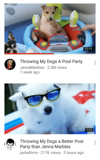 """Dogs, Party, and Target: 10:19  Throwing My Dogs A Pool Party  JennaMarbles 2.3M views  1 week ago   3:02  Throwing My Dogs a Better Pool  Party than Jenna  jacksfilms 217K views 3 hours ago  Marbles <p><a href=""""http://blueivy-official.tumblr.com/post/162147433303/this-is-the-kinda-content-i-subscribed-for"""" class=""""tumblr_blog"""" target=""""_blank"""">blueivy-official</a>:</p><blockquote><p>this is the kinda content i subscribed for</p></blockquote>"""