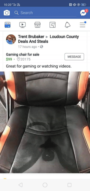 "brubaker: 10:20""制  2)  Q Search  Trent Brubaker Loudoun County  Deals And Steals  17 hours ago  Gaming chair for sale  $99 20175  MESSAGE  Great for gaming or watching videos."