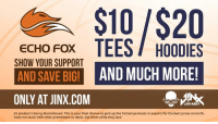 Best, Earth, and Http: $10/$20  ECHO FOX TEES HOODIES  SHOW YOUR SUPPORT  AND SAVE BIGI  ONLY AT JINX.COM  AND MUCH MORE!  All product is being discontinued. This is your final chance to pick up the hottest products in esports for the best prices on Earth.  Does not stack with other promotions or deals. Get them while they last LAST CHANCE! Pick up your official Echo Fox gear from J!NX and save big while supplies last. All products are being discontinued!   GEAR UP: http://bit.ly/2CBWPqa