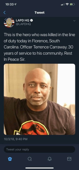 RIP by trublu213 MORE MEMES: 10:33  Tweet  LAPD HQ  @LAPDHO  This is the hero who was killed in the line  of duty today in Florence, South  Carolina. Officer Terrence Carraway. 30  years of service to his community. Rest  In Peace Sir  10/3/18, 9:40 PM  Tweet your reply RIP by trublu213 MORE MEMES