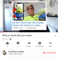 Facetime, Memes, and Toy Story: 10:34  DO NOT FACETIME THE ALIENS  FROM TOY STORY AT 3AM!!.  72,886 views 3 weeks ago  What on Earth did I just watch  No view:s  Share  Download  Save  PolarSaurusRex  120K subscribers  SUBSCRIBE New vid is up dame tu cosita gang 😎 Link is in my bio or type in my channel: PolarSaurusRex if you wanna watch. Thanks for all the support!