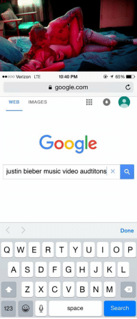 Google, Justin Bieber, and Music: 10:40 PM  ooo Verizon LTE  google.com  WEB MAGES  Google  justin bieber music video audititons C  Done  Q W E R T Y U I O P  A S D F G H J K L  Z X C V B N M  123  Search  space https://t.co/Dcw97m6xEG