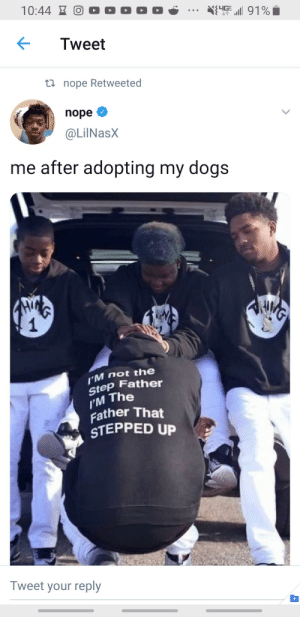 The father we needed. by the3sense MORE MEMES: 10:44E  NS4G  Tweet  t nope Retweeted  nope  @LilNasX  me after adopting my dogs  1  IM not the  Step Father  I'M The  Father That  STEPPED UP  Tweet your reply The father we needed. by the3sense MORE MEMES