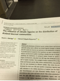 Trying to be an adult and read a scientific paper and your wife does this: 10 August 2018 Revised: 16 October 2018 Accepted: 23 October 2018  DOI: 10.1111/gcb.14506  WILEY Global Change  PRIMARY RESEARCH ARTICLE  The influence of climatic legacies on the distribution of  dryland biocrust communities  David J. Eldridge  Manuel Delgado-Baquerizo2.  2,3  Centre for Ecosystem Science, School of  Biological, Earth and Environmental  Sciences, University of New South Wales,  Sydney,New South Wales Australia  Departamento de Biología y Geología,  ísica y Química Inorgánica, Escuela  uperior de Ciencias Experimentales y  ecnología, Universidad Rey Juan Carlos  stoles, Spain  operative Institute for Research in  ironmental Sciences, University of  rado, Boulder, Colorado  Abstract  Predicting the distribution of biocrust species, mosses, lic  ated with surface soils is difficult, but climatic legacies (changes in climate  hens and liverwor  last 20 k years) can improve our prediction of the distribution of biocrus  To provide empirical support for this hypothesis, we used a combination c  analyses and structural equation modelling to identify the role of climatic  predicting the distribution of ecological clusters formed by species  lichens and liverworts using data from 282 large sites distributed across  km2 of eastern Australia. Two ecological clusters contained 87% of the  lichen and liverwort species. Both clusters contained lichen, moss and live  cies, but were dominated by different families. Sites where the air t  increased the most over 20k years (positive temperature legacies) were  with reductions in the relative abundance of species from the lichen  and Teloschistaceae) and moss (Bryaceae) families (Cluster A spec  spondence  J. Eldridge, Centre for Ecosystem  e, School of Biological, Earth and  mental Sciences, University of New  Wales, Sydney, NSW Australia  eldridge@unsw.edu.au  groundstorey plant cover and lower soil pH. Sites where precipitation  over the past 20k years (positive precipitation legacy) were ass  increases in the relative abundance of lichen (Cladoniaceae, Leci Trying to be an adult and read a scientific paper and your wife does this