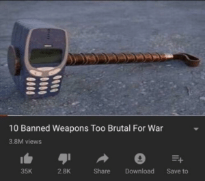 Dank, Memes, and Nostalgia: 10 Banned Weapons Too Brutal For War  3.8M views  2.8K  Share Download Save to  35K Nostalgia time by nuthin-but-a-g-thang MORE MEMES